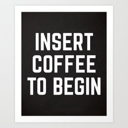 Insert Coffee Funny Quote Art Print