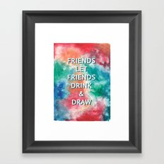 Friends Let Friends Drink and Draw Framed Art Print