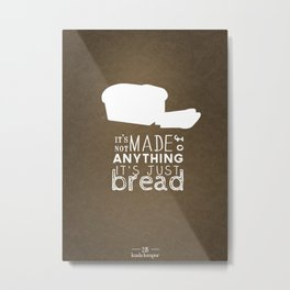 It's Just Bread Metal Print