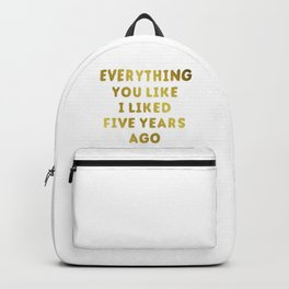 Everything you like i liked five years ago new 2018 Backpack