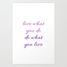 LOVE WHAT YOU DO - DO WHAT YOU LOVE Art Print