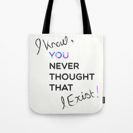 i know , you never thought that i exist Tote Bag