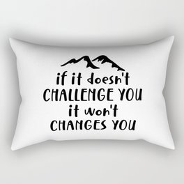 If It Doesn't Challenge You It Won't Changes You Inspiration Quote Art  Rectangular Pillow