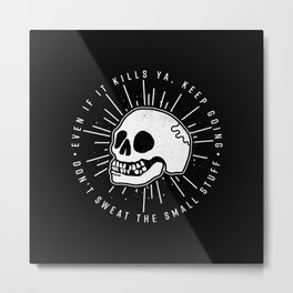 Even if it kills ya' Metal Print