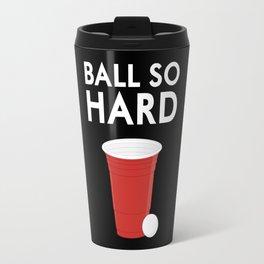 Ball So Hard Travel Mug