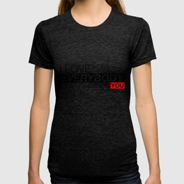 I love everybody except you T-shirt