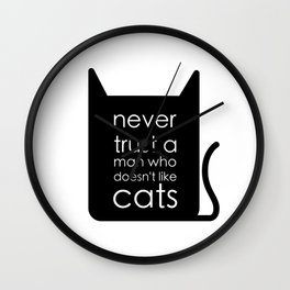 Never trust a man who doesn't like cats. Wall Clock