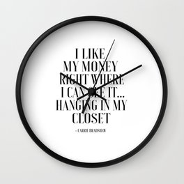 I Like My Money Right Where I Can See It Hanging In My Closet,Quote Poster,Bathroom Wall Clock