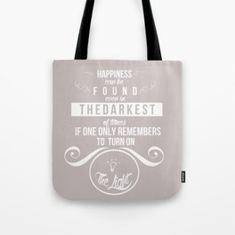 Happiness can be found even in the darkest of times quote harry potter Tote Bag