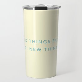 The old things pass away. Behold, new things come. Travel Mug