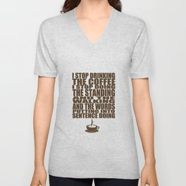 I Can't Stop Drinking the Coffee Unisex V-Neck