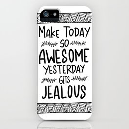 Make today awesome and yesterday Jealous iPhone Case