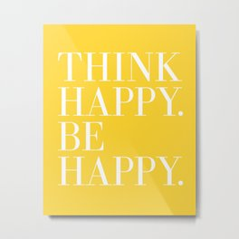 Think Happy. Be Happy. Metal Print