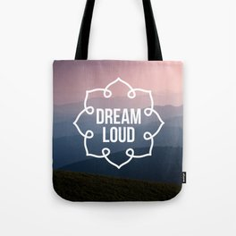 Dream loud so the world can hear Tote Bag