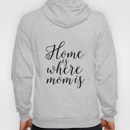 Home Sign Printable Quotes Home Is Where Mom Is Mother Gift Inspirational Quotes Love Sign Hoody