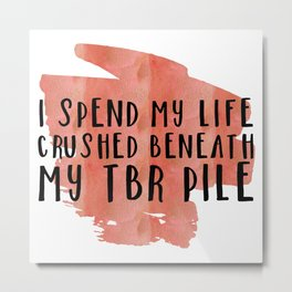 I Spend My Life Crushed Beneath My TBR! (Red) Metal Print