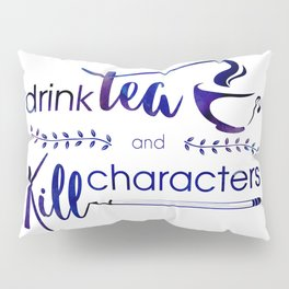 Drink Tea and Kill Characters Pillow Sham