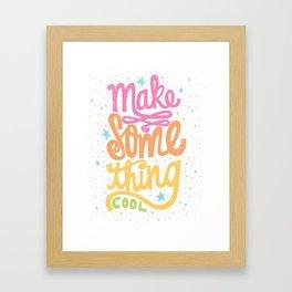 MAKE SOMETHING COOL Framed Art Print