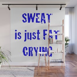 Sweat is just fat crying Wall Mural