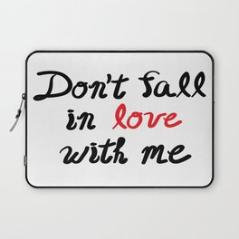 Don't Fall in Love with Me Laptop Sleeve