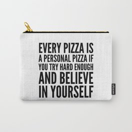EVERY PIZZA IS A PERSONAL PIZZA IF YOU TRY HARD ENOUGH AND BELIEVE IN YOURSELF Carry-All Pouch