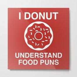 I Donut Understand Food Puns Metal Print