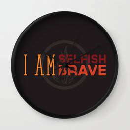I Am Selfish, I Am Brave Wall Clock