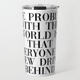 problem with the world Travel Mug