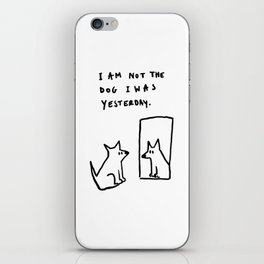 I am not the dog I was yesterday. iPhone Skin