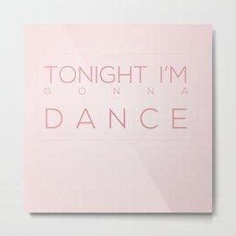 Tonight I'm Gonna Dance Metal Print