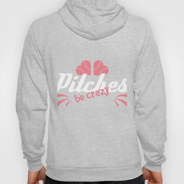 Pitches be Crazy T-shirt Softball lover this is the t-shirt for you! Hoody