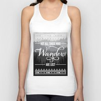 not all who wander are lost Tank Tops featuring Not All Those Who Wander Are Lost by Fercute