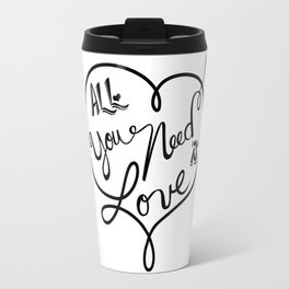 All you need is love - Lettering Black and White Travel Mug