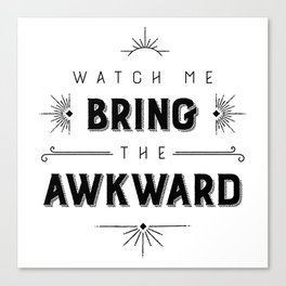 Watch Me Bring The Awkward Canvas Print