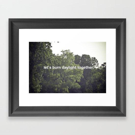 let's burn daylight together Framed Art Print