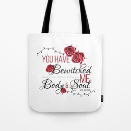 You have Bewitched me Body & Soul Tote Bag