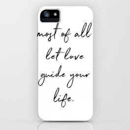 most of all, let love guide your life. iPhone Case