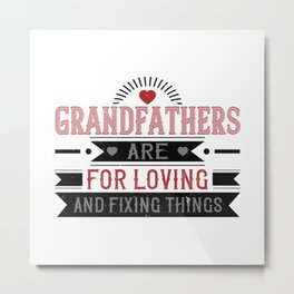 Grandfathers are for loving and fixing Metal Print