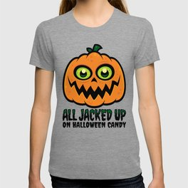 All Jacked Up on Halloween Candy Jack-O'-Lantern T-shirt