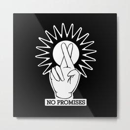 No Promises Metal Print