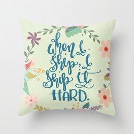 Ship it Hard Throw Pillow