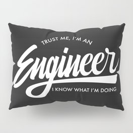 Trust Me, I'm an Engineer Pillow Sham