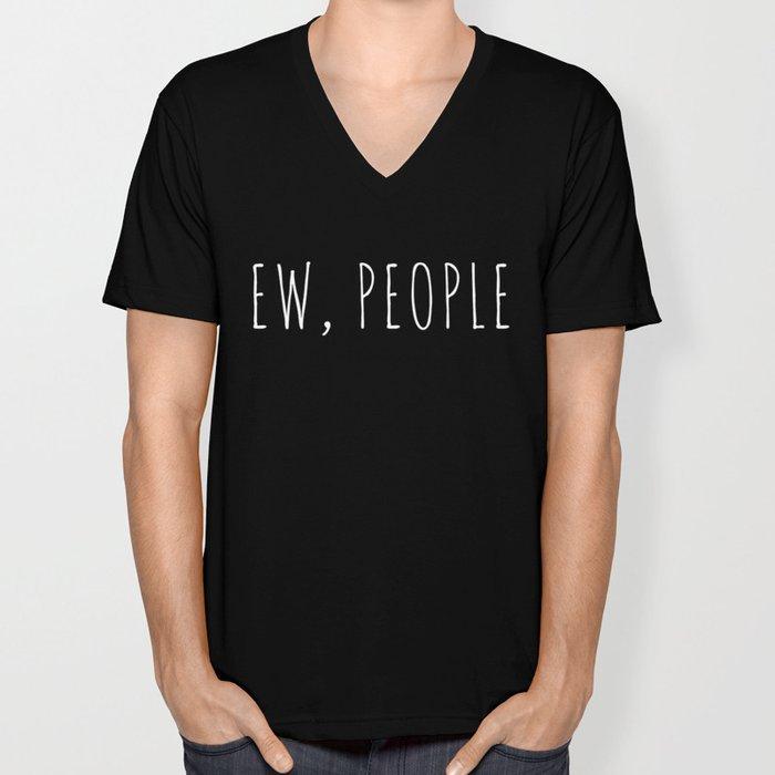 Ew People Funny Quote Unisex V-Neck