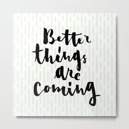 Brush lettering design - Better Things Are Coming Metal Print