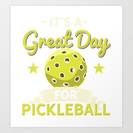 It's a Great Day To Play Pickleball Art Print