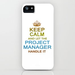 Let The Project Manager Handle it iPhone Case