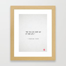 May you live every day of your life. Jonathan Swift Framed Art Print