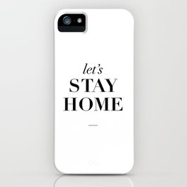 Let's Stay Home Black and White Home Sweet Home Typography Quote Poster Valentine Gift for Her iPhone Case