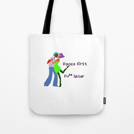 Dance first, Fuck later Tote Bag