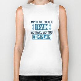 Train As Hard As You Complain Biker Tank
